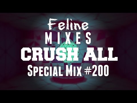 FELINE - CRUSH ALL (Mix #200) | Exclusive