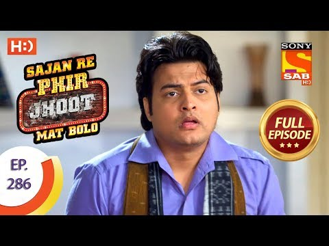Sajan Re Phir Jhoot Mat Bolo – Ep 286 – Full Episode – 2nd July, 2018