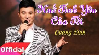 Huế Tình Yêu Của Tôi - Quang Linh [Official Audio]