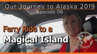 OUR 2019 JOURNEY TO ALASKA EPISODE 06   FERRY RIDE TO ORCAS ISLAND   RV LIVING