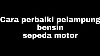 Cara perbaiki pelampung bensin sepeda motor