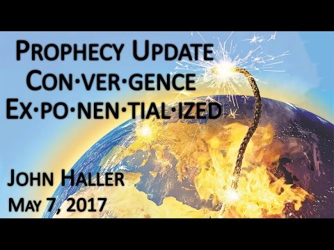 "2017 05 07 John Haller""s Prophecy Update ""Convergence Exponentialized"""""
