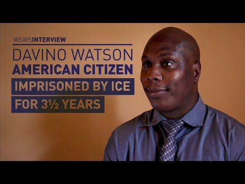 WSWS Interviews Davino Watson, American Citizen Imprisoned By ICE For 3.5 Years
