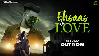 New Punjabi Song Ehsaas To Love (Full Video) | Abhay Gill | Latest Punjabi Songs 2021 |  MuSlate