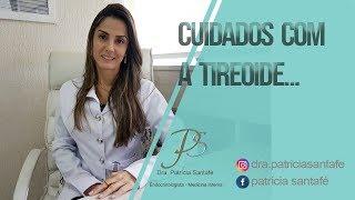 Cuidados Com a Tireioide - Dra Patrícia Santafé
