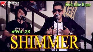 Gambar cover Shimmer - Live (FEELS LIKE HOME) Vol.28
