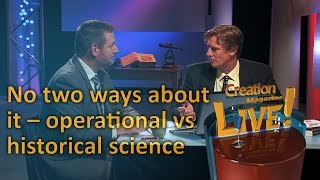 No two ways about it: Operational vs historical science (Creation Magazine LIVE! 3-17) by CMIcreationstation