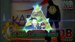 Lut Jaaon Lut Jaaon Remix Song