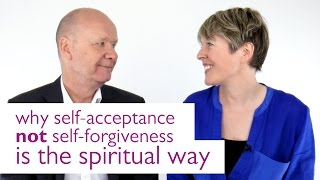 Gambar cover Why Self-Acceptance NOT Self-Forgiveness Is The Spiritual Way