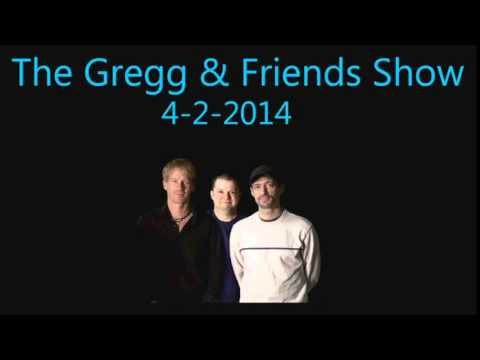 The Gregg & Friends Show 4-2-2014