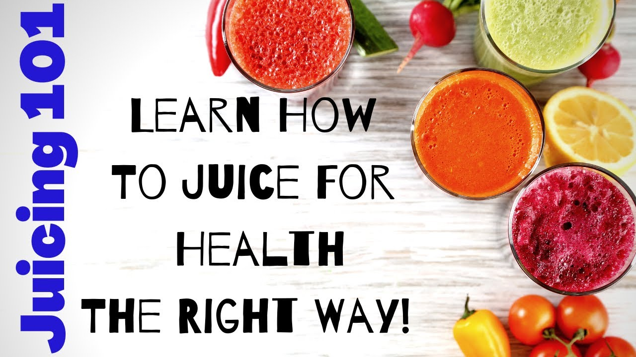 Juicing 101 - How to Juice! The Right Way!