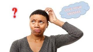 SHOULD WE LOVE OUR ENEMIES?