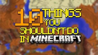 10 things you shouldn t do in minecraft