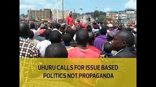 Uhuru calls for issue based politics not propaganda