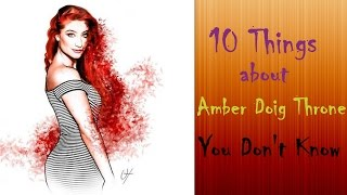 7 Things about Amber Doig Thorne (Julius Dein Girlfriend)
