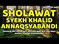 Shalawat syekh khalid annaqsyabandi - Naqsabandiyah - nonstop 100x