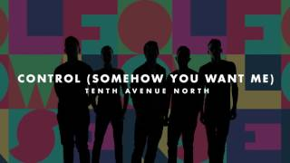 Tenth Avenue North - Control (Somehow You Want Me) (Audio).mp3
