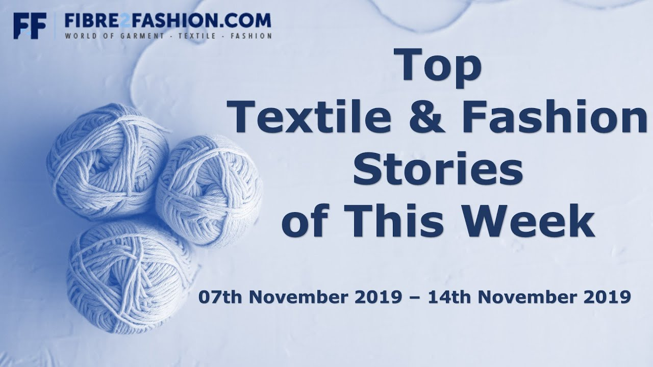 Top Textile & Fashion News of the Week | 7th to 14th November 2019