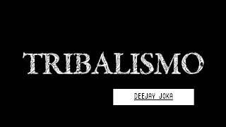 TRIBALISMO (DEEJAY JOKA )