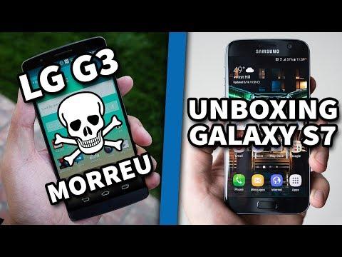 MEU LG G3 MORREU! - UNBOXING do meu novo Samsung Galaxy S7 G930F!