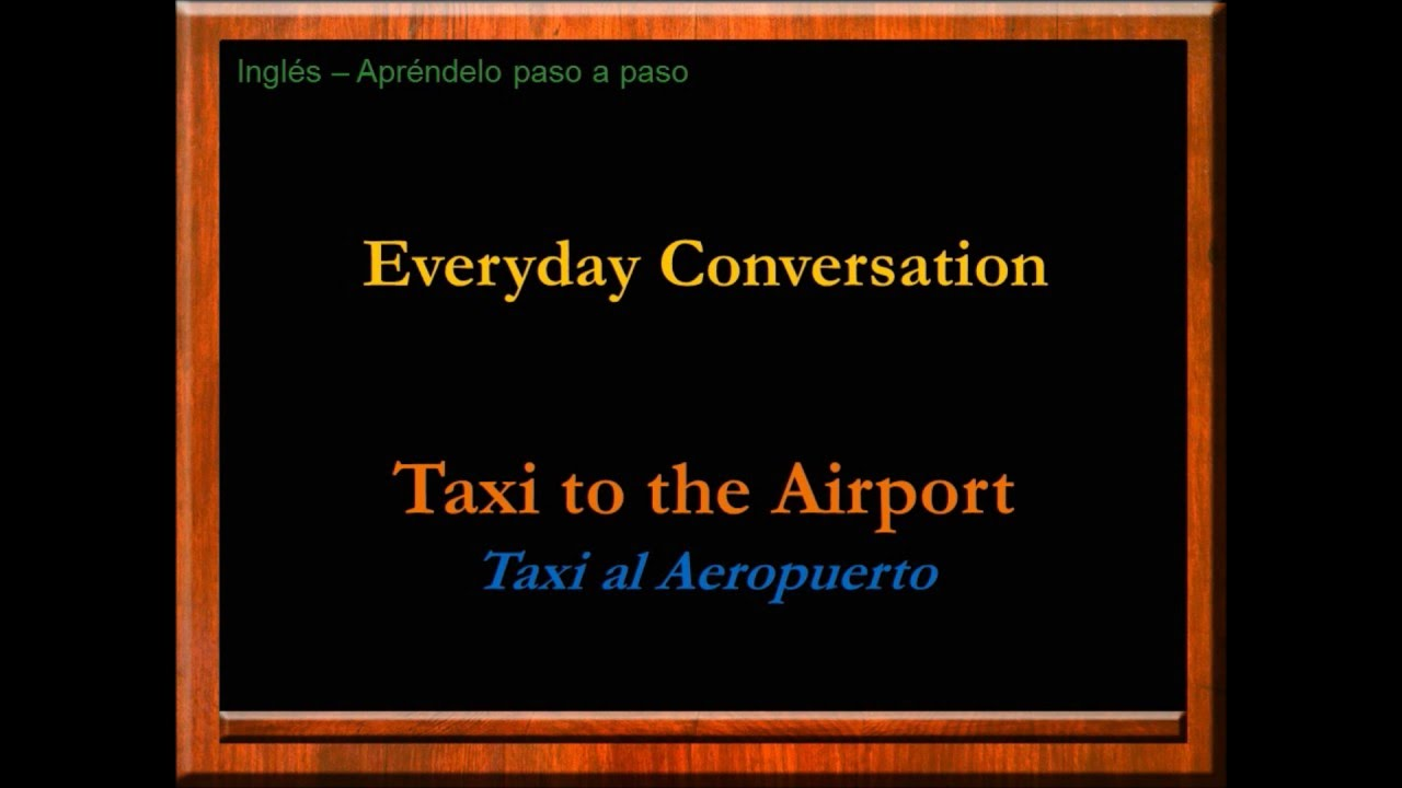 Diálogo En Inglés Pidiendo Un Taxi Al Aeropuerto Conversación De La Vida Diaria En Inglés