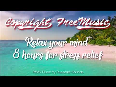 Copyright Free Relax Music - Relax your mind - 8 hours stress relief meditation music