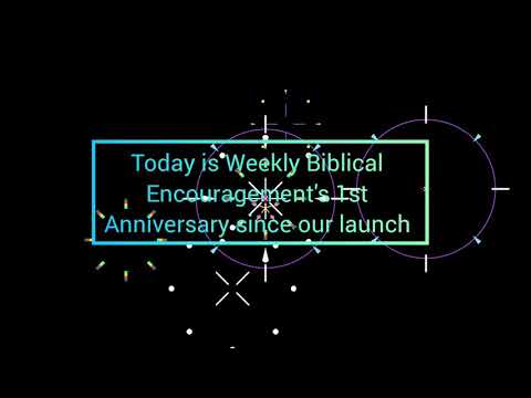 Today is Weekly Biblical Encouragement 1st annieversary since our launch