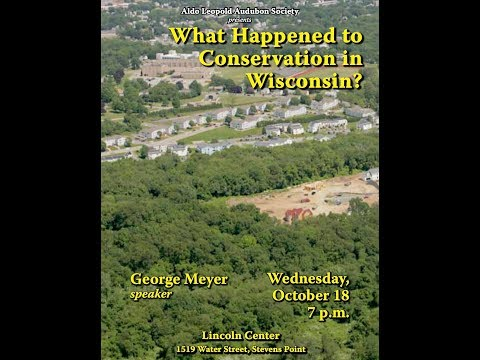 What Happened to Conservation in Wisconsin Speaker: George Meyer