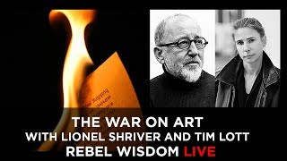 The War on Art, with Lionel Shriver & Tim Lott (live event)
