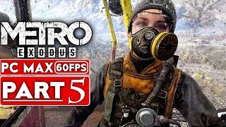 METRO EXODUS Gameplay Walkthrough Part 5 [1080p HD 60FPS PC MAX SETTINGS]  - No Commentary