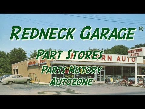 Redneck Garage - Auto Parts Stores History And Autoshack Discussion