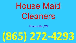 House Cleaning Services Knoxville ,TN | (865) 272-4293 | House Maid Cleaners