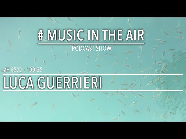 PodcastShow | Music in the Air VH 100-25 w/ LUCA GUERRIERI