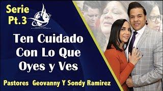 pt3 Ten Cuidado Con Lo Que Oyes Y Ves -   Pastores Sondy Ramirez   Oct 3 2018