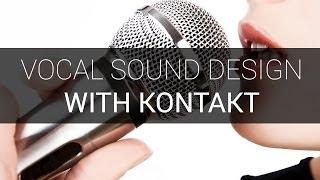 Vocal Sound Design with Kontakt Time Machine