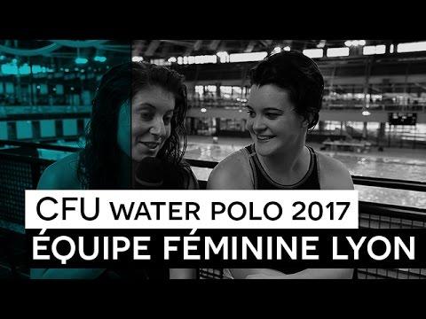 CFU  Water Polo 2017 - Zoom sur l'équipe Féminine de Lyon