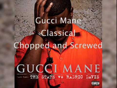 Gucci Mane Classical Chopped and Screwed **FIRE** **LISTEN**