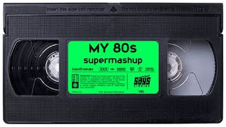 MY 80s, the Mashup Evolution - █▬█ █ ▀█▀ ██▓▒░