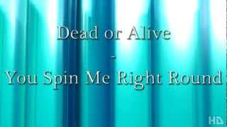 Dead or Alive - You Spin Me Right Round lyrics