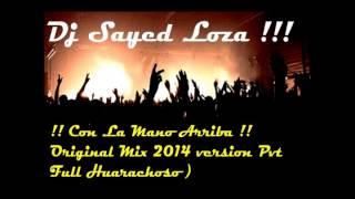 Con La Mano Arriba Todos-Roberto Mejia ( Dj Sayed Loza Remix 2014 version Pvt Full Huarachoso )