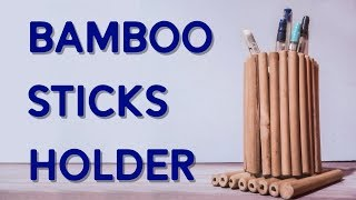Make a Pen and Pencil Holder From Small Bamboo Sticks at Home