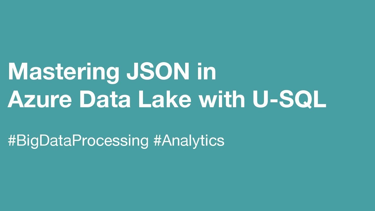 Mastering JSON in Azure Data Lake with U-SQL