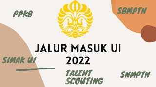 JALUR MASUK UI 2022 (SNMPTN, SBMPTN, PPKB, TALENT SCOUTING, SIMAK UI, SIMAK UI INTERNASIONAL)