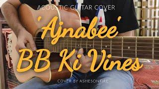 Ajnabee (Bhuvam Bam - BB Ki Vines) - Acoustic Guitar Tabs Cover | AshesOnFire