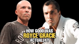 How GOOD was Royce Gracie Actually?