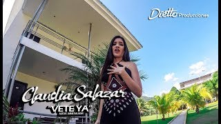 CLAUDIA SALAZAR - Vete ya ( VIDEO OFICIAL )