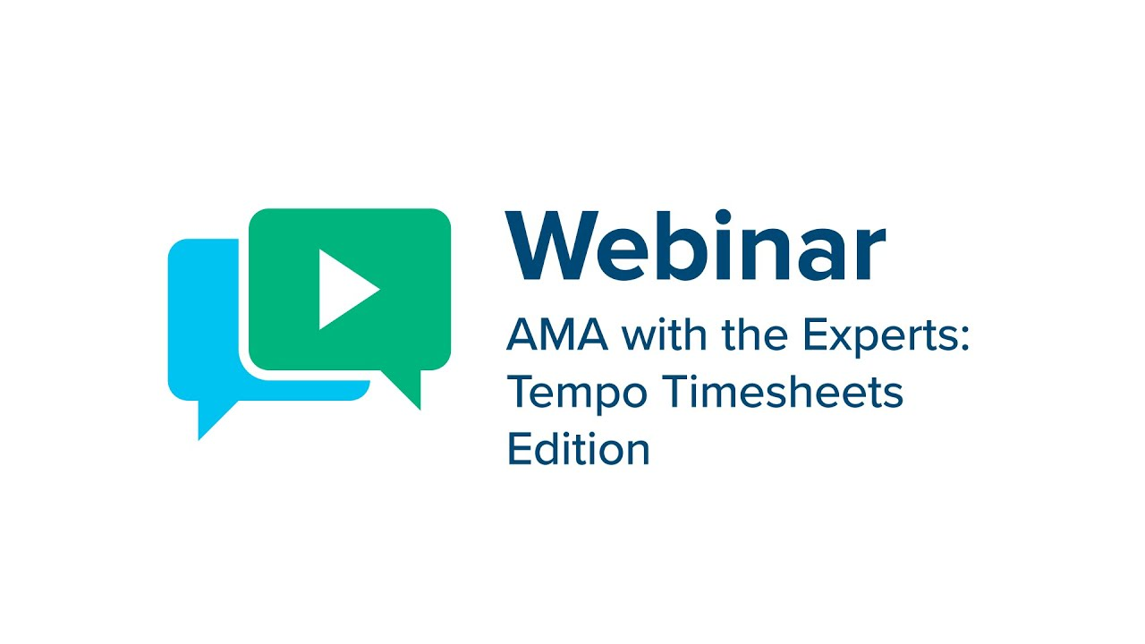 Webinar: AMA with the Experts: Tempo Timesheets Edition
