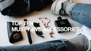 Top Ten Accessories Every Guy Needs/Must Try
