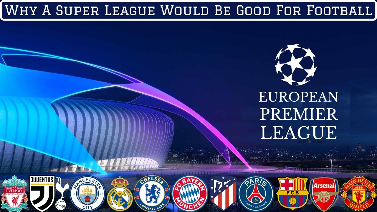 Why The European Premier League Would Be Great For Football