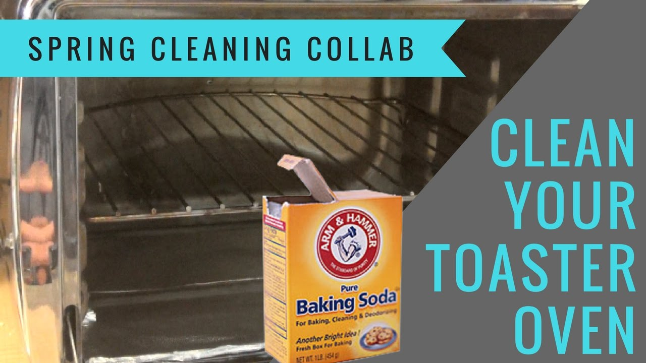 Clean Your Toaster Oven With Baking Soda Spring Cleaning Collab
